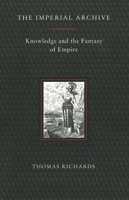 Imperial Archive: Knowledge and the Fantasy of Empire - Richards, Thomas
