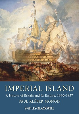Imperial Island: A History of Britain and Its Empire, 1660-1837 - Monod, Paul Kleber, Professor
