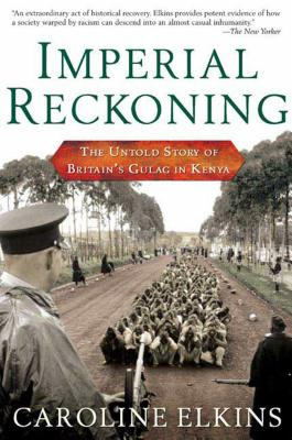 Imperial Reckoning: The Untold Story of Britain's Gulag in Kenya - Elkins, Caroline