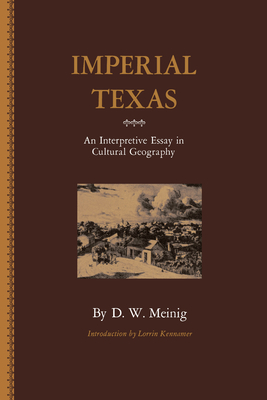 Imperial Texas: An Interpretive Essay in Cultural Geography - Meing, D W, and Meinig, D W