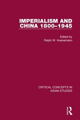 Imperialism and China 1800-1945 CC - Huenemann, Ralph (Editor)