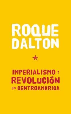 Imperialismo y Revolucion En Centroamerica - Dalton, Roque