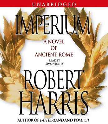 Imperium: A Novel of Ancient Rome - Harris, Robert, and Jones, Simon (Read by)