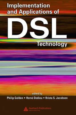 Implementation and Applications of DSL Technology - Golden, Philip (Editor), and Dedieu, Herve (Editor), and Jacobsen, Krista S (Editor)
