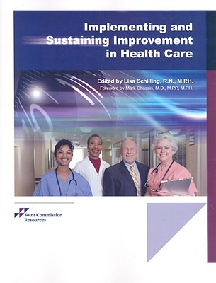 Implementing and Sustaining Improvement in Health Care - Joint Commission Resources, and Schilling, Lisa, RN