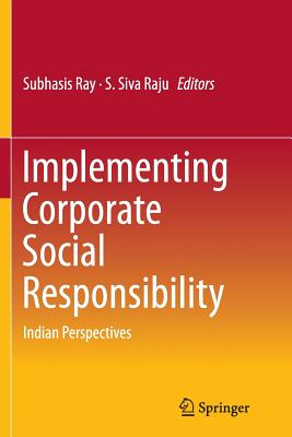 Implementing Corporate Social Responsibility: Indian Perspectives - Ray, Subhasis (Editor), and Siva Raju, S (Editor)