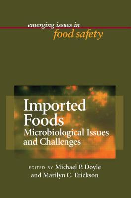 Imported Foods: Microbial Issues and Challenges - Doyle, Michael P (Editor), and Erickson, Marilyn C (Editor)