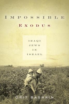 Impossible Exodus: Iraqi Jews in Israel - Bashkin, Orit