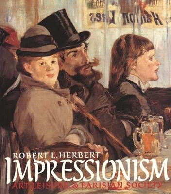 Impressionism: Art, Leisure, and Parisian Society - Herbert, Robert L