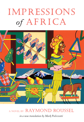 Impressions of Africa - Roussel, Raymond, and Polizzotti, Mark (Translated by)