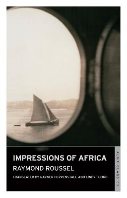 Impressions of Africa - Roussel, Raymond, and Heppenstall, Rayner (Translated by), and Foord, Lindy (Translated by)