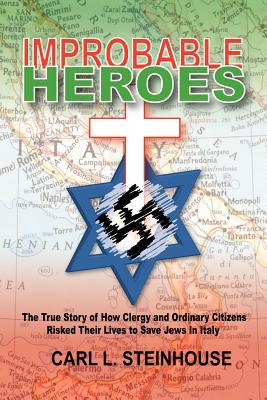 Improbable Heroes - Steinhouse, Carl L