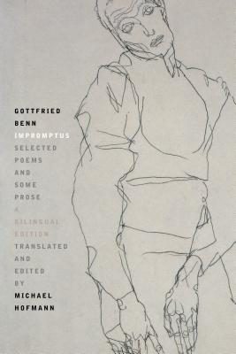 Impromptus: Selected Poems and Some Prose - Benn, Gottfried, and Hofmann, Michael (Translated by)