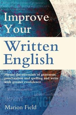 Improve Your Written English: The essentials of grammar, punctuation and spelling - Field, Marion