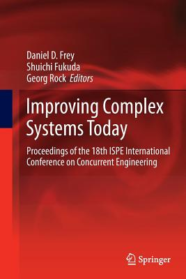 Improving Complex Systems Today: Proceedings of the 18th Ispe International Conference on Concurrent Engineering - Frey, Daniel D (Editor)