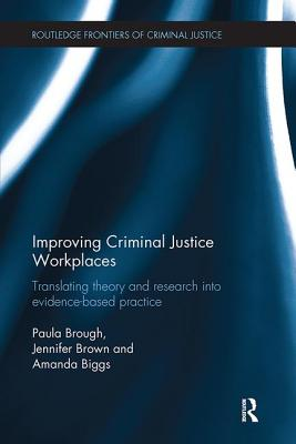 Improving Criminal Justice Workplaces: Translating Theory and Research into Evidence-Based Practice - Brough, Paula, and Brown, Jennifer M., and Biggs, Amanda