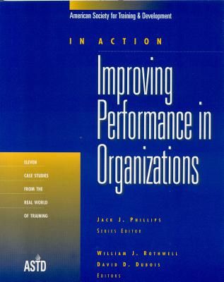 Improving Performance in Organizations: In Action Case Study Series - Rothwell, William J, and DuBois, David D, Ph.D.