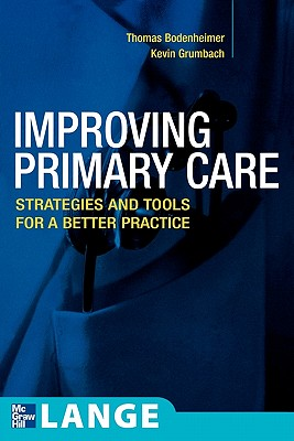 Improving Primary Care: Strategies and Tools for a Better Practice - Bodenheimer, Thomas S, and Grumbach, Kevin