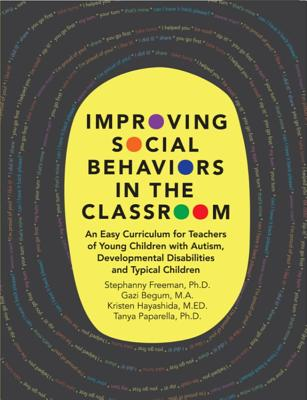 Improving Social Behaviors in the Classroom: An Easy Curriculum for Teachers of Young Children with Autism, Developmental Disabilities and Typical Children - Freeman, Stephanny