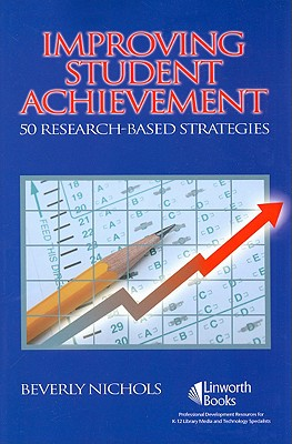 Improving Student Achievement: 50 Research-Based Strategies - Nichols, Beverly