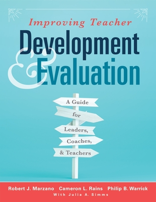 Improving Teacher Development and Evaluation: A Guide for Leaders, Coaches, and Teachers (a Marzano Resources Guide to Increased Professional Growth Through Observation and Reflection) - Marzano, Robert J, and Rains, Cameron L, and Warrick, Philip B