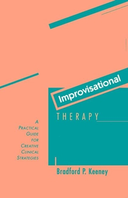 Improvisational Therapy: A Practical Guide for Creative Clinical Strategies - Keeney, Bradford P, PhD