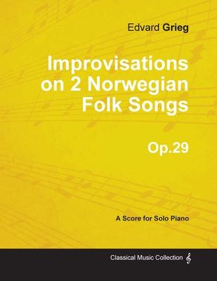 Improvisations on 2 Norwegian Folk Songs Op.29 - For Solo Piano - Grieg, Edvard