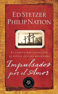 Impulsados Por El Amor: El Camino Mas Excelente Al Estilo de Vida Misionero - Stetzer, Ed