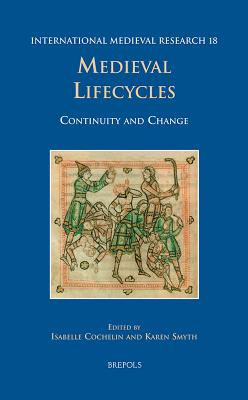 IMR 18 Medieval Life Cycles Cochelin: Continuity and Change - Cochelin, Isabelle (Editor), and Smyth, Karen (Editor)
