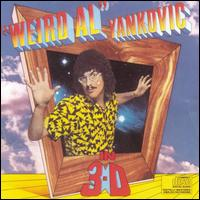 "In 3-D - ""Weird Al"" Yankovic"
