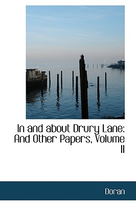 In and about Drury Lane: And Other Papers, Volume II - Doran, Dr.
