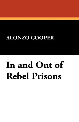 In and Out of Rebel Prisons - Cooper, Alonzo