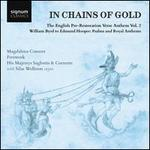 In Chains of Gold: The English Pre-Restoration Verse Anthem, Vol. 2 ? William Byrd to Edmund Hooper, Psalms and Royal