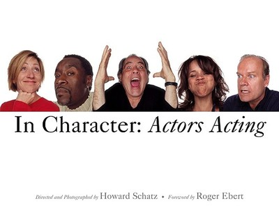 In Character: Actors Acting - Schatz, Howard, and Ornstein, Beverly J (Editor), and Ebert, Roger (Foreword by)