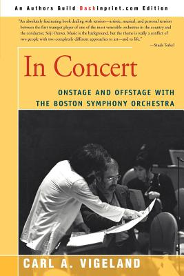 In Concert: Onstage and Offstage with the Boston Symphony Orchestra - Vigeland, Carl