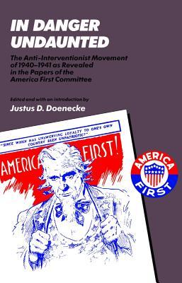 In Danger Undaunted - Doenecke, Justus D, Professor (Editor)