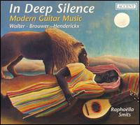 In Deep Silence: Modern Guitar Music - Raphaëlla Smits (guitar)