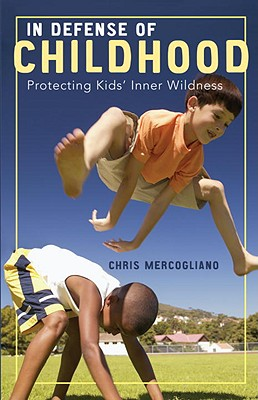 In Defense of Childhood: Protecting Kids# Inner Wildness - Mercogliano, Chris