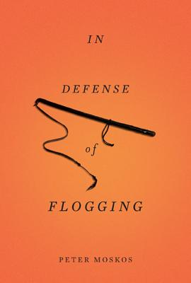 In Defense of Flogging - Moskos, Peter