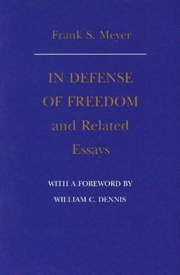 """""""In Defense of Freedom"""" and Related Essays - Meyer, Frank S"""