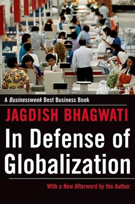 In Defense of Globalization - Bhagwati, Jagdish