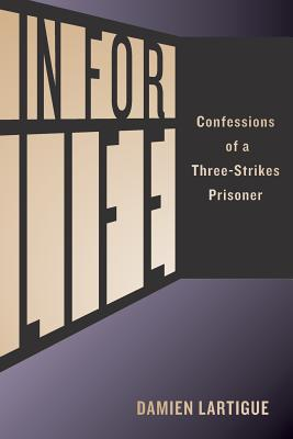 In for Life: Confessions of a Three-Strikes Prisoner - Senn, Eric W, and Lartigue, Damien