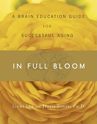 In Full Bloom: A Brain Education Guide for Successful Aging - Lee, Ilchi