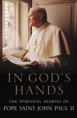 In God's Hands: The Spiritual Diaries of Pope John Paul II - John, and Rzepa, Joanna