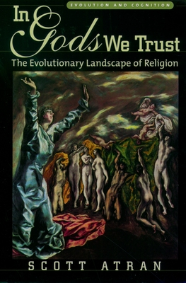 In Gods We Trust: The Evolutionary Landscape of Religion - Atran, Scott