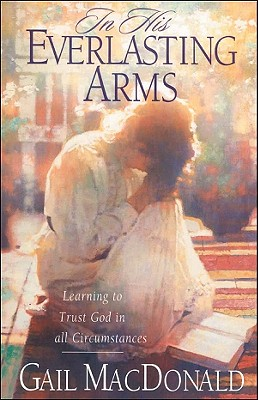 In His Everlasting Arms - MacDonald, Gail