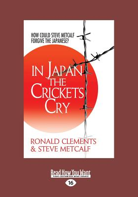 In Japan the Crickets Cry: How Could Steve Metcalf Forgive the Japanese? - Metcalf, Steve, and Clements, Ronald
