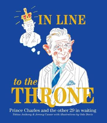 In Line to the Throne: Prince Charles and the Next 29 in Waiting - Anthony, Tobias, and Cassar, Jeremy