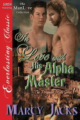 In Love with His Alpha Master [The Pregnant Mate Series 1] (Siren Publishing Everlasting Classic Manlove) - Jacks, Marcy