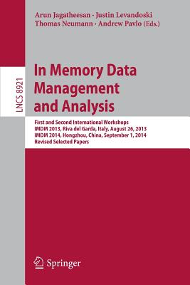 In Memory Data Management and Analysis: First and Second International Workshops, IMDM 2013, Riva del Garda, Italy, August 26, 2013, IMDM 2014, Hongzhou, China, September 1, 2014, Revised Selected Papers - Jagatheesan, Arun (Editor)